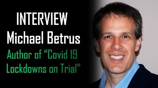 "INTERVIEW - Michael Betrus, Author of ""Covid 19 Lockdowns on Trial"""
