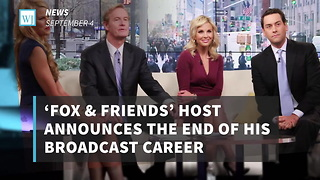 'Fox & Friends' Host Announces The End Of His Broadcast Career - Video