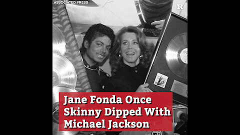Jane Fonda Once Skinny Dipped With Michael Jackson