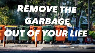 Remove the garbage out of your life