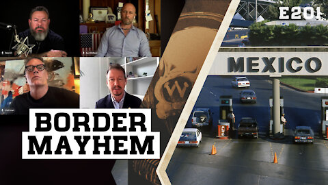 E201: Border Mayhem: Here's The TRUTH About Biden's Border BS