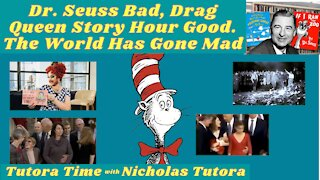 Tutora Time: Dr. Seuss Bad, Drag Queen Story Hour Good?
