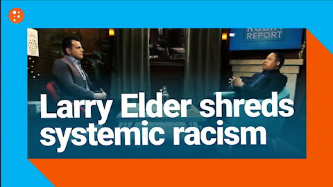 Larry Elder Eviscerates the Myth of 'Systemic Racism""