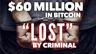 "$60 Million Dollars Worth of Bitcoin ""Lost"" By Criminal?"