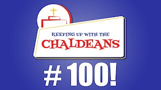 Keeping Up With the Chaldeans: Episode 100!