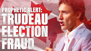 Prophetic Alert: Justin Trudeau Election Fraud Dreams (2021 Canada Voter Fraud Prophecy)