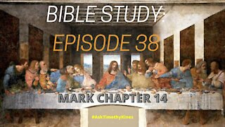BIBLE STUDY EPISODE 38 MARK CHAPTER 14