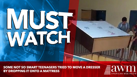 Some Not So Smart Teenagers Tried To Move A Dresser By Dropping It Onto A Mattress