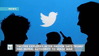 Twitter Explodes After Pastor Says Trump Has Moral Authority To Wage War - Video