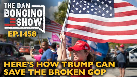 Ep. 1458 Here's How Trump Can Save The Broken GOP - The Dan Bongino Show