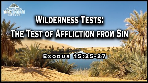 Sunday Sermon 2-7-2021 Wilderness Tests: The Test of Afflictions from Sin - Exodus 15:25-27