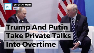 Trump And Putin Take Private Talks Into Overtime - Video
