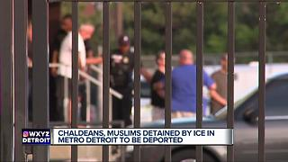 Chaldeans, Muslims detained by ICE in metro Detroit to be deported - Video