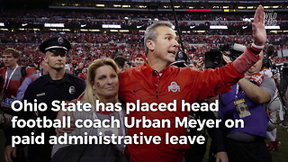 Ohio State Places Urban Meyer On Administrative Leave - Video