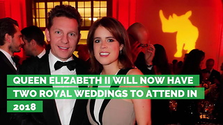 Queen Elizabeth II Will Now Have Two Royal Weddings to Attend in 2018 - Video