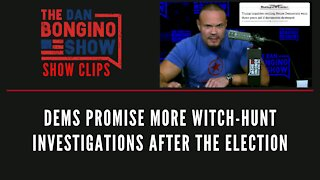 Dems promise more witch-hunt investigations after the election - Dan Bongino Show Clips