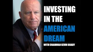Investing in the American Dream with Chairman Kevin Brady