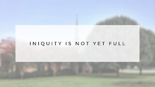 1.27.21 Wednesday Lesson - INIQUITY IS NOT YET FULL