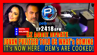 EP 2418-6PM AZ AUDIT UPDATE: JOVAN PULIZTER TOLD US WHAT WAS COMING...IT'S NOW HERE!
