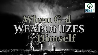 When God Weaponizes Himself!