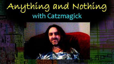 Anything and Nothing with Catzmagick