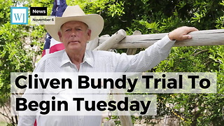 Cliven Bundy Trial To Begin Tuesday - Video
