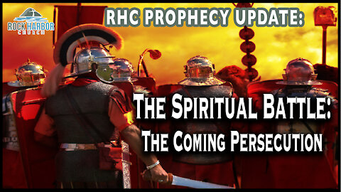 The Spiritual Battle: The Coming Persecution
