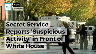 Secret Service Reports 'Suspicious Activity' in Front of White House - Video