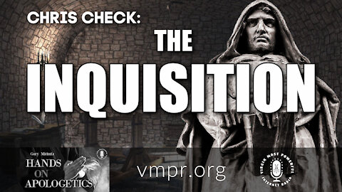 02 Mar 21, Hands On Apologetics: Chris Check: The Inquisition
