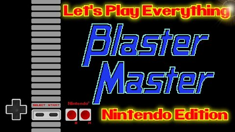 Let's Play Everything: Blaster Master