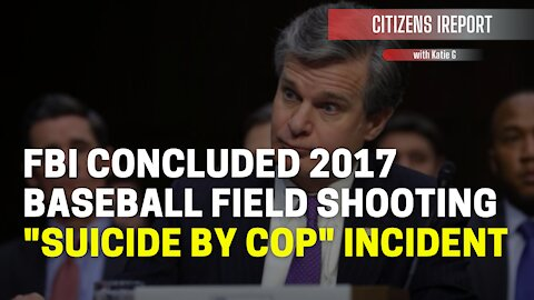 "Lawmakers Reveal: FBI Concluded 2017 Baseball Field Shooting ""Suicide by Cop"" Incident"