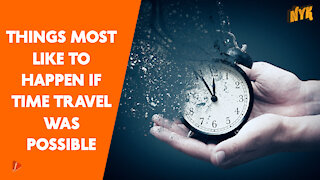 What If Time Travel Was Possible *