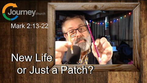 New Life or Just a Patch. Mark 2:13-22