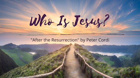 Who Is Jesus? (After The Resurrection)