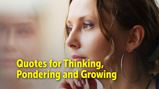 Quotes for Thinking, Pondering and Growing - Video