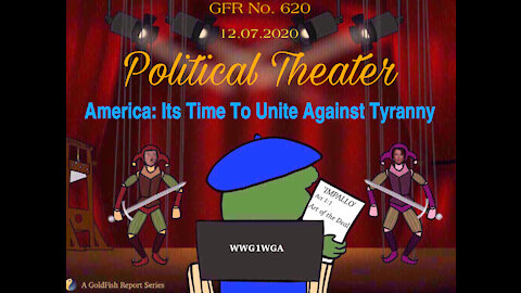 The GoldFish Report No 620 - Political Theater - America: It's Time to Unite Against Tyranny
