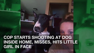 Cop Starts Shooting at Dog Inside Home, Misses, Hits Little Girl in Face - Video