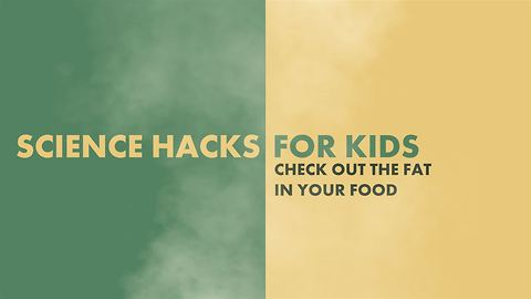 Science Hacks for Kids: Check the fat of your food