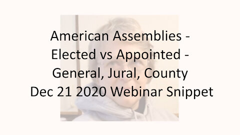 American Assemblies - Elected vs Appointed - General, Jural, County Dec 21 2020 Webinar Snippet