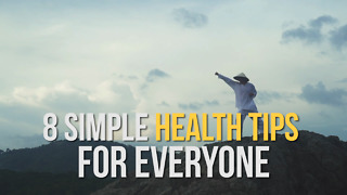 8 Simple Health Tips for Everyone - Video
