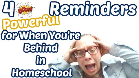 4 Powerful Reminders For When You Are Behind in Homeschool