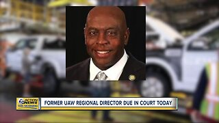 Former UAW Regional Director due in court today