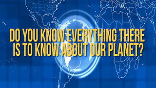 Do You Know Everything There Is to Know About Our Planet? - Video