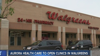 Aurora Health Care to open clinics in Walgreens