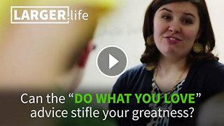"Can the ""Do what you love"" advice stifle your greatness? Advice for career and life fulfillment - Video"