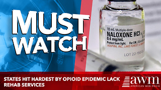 States Hit Hardest By Opioid Epidemic Lack Rehab Services - Video