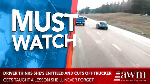 Driver Thinks She's Entitled And Cuts Off Trucker, Gets Taught A Lesson She'll Never Forget