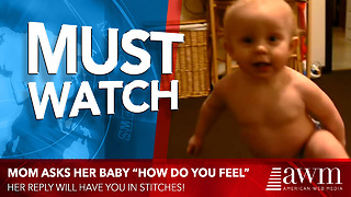"""Mom Asks Her Baby """"How Do You Feel"""" And Her Reply Has Me In Stitches - Video"""