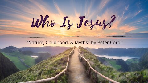 Who Is Jesus? (Nature, Childhood, & Myths)