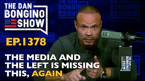 Ep. 1378 The Media and the Left is Missing This, Again - The Dan Bongino Show